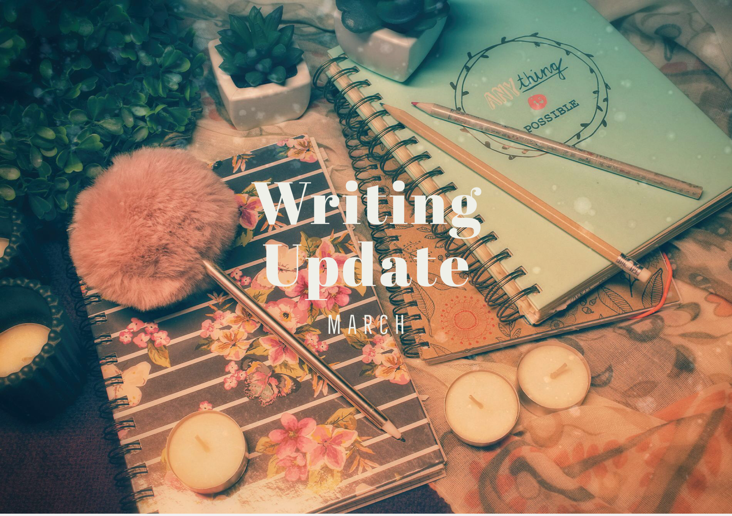 MARCH 2021 Writing Update #2: A Month of Endings and New Beginnings