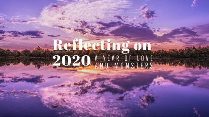 Reflecting on 2020 — a year of love and monsters